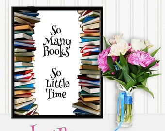 Gifts for readers: So Many Books, So Little Time, Wall decor, printables, digital file