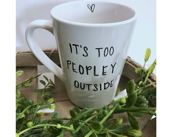 """Its Too Peopley Outside Mug"". Hand Painted Coffee Mug."