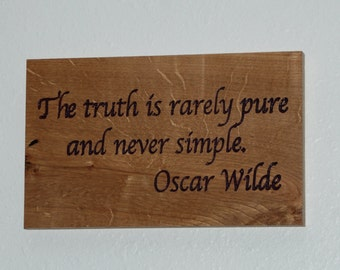 The truth is rarely pure and never simple. Oscar Wilde - Carved Wooden Plaque - 15081