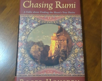 Chasing Rumi A Fable About Finding the Heart's True Desire by Roger Housden