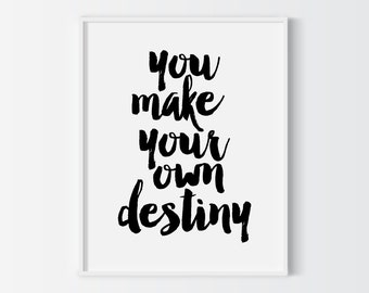 You make your own destiny print, printable poster, typography print, printable quote, wall decor, wall art, typography poster