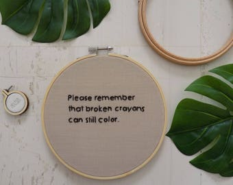 Hand embroidery hoop Art quotes Please remember that broken crayons can still color Home Decor Handmade Wall decor