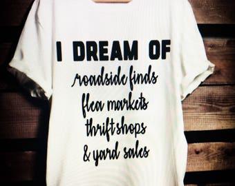 I dream of roadside finds - flea markets - thrift shops - Yard Sales - Pickin - Flea Market Flip - Roadside Finds - Thrifty Mom Shirt