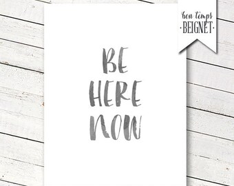"Be Here Now - PRINTABLE ART - 8x10"" - Instant Download - Inspirational Quote - Motivational Art"