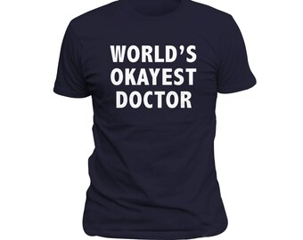 Gift Idea for Doctor Worlds Okayest Doctor shirt, gift for doctor gift, fun shirts, birthday gift idea for him, Gift for dad, doctor #OS343