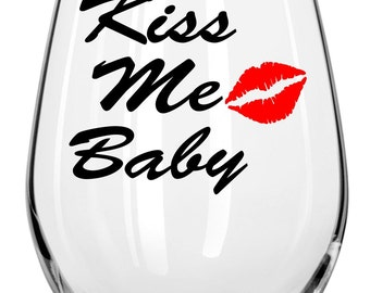 Kiss Me Baby Wine Glass - Fun Wine Glasses - Valentines Gift, Any Occasion Gift