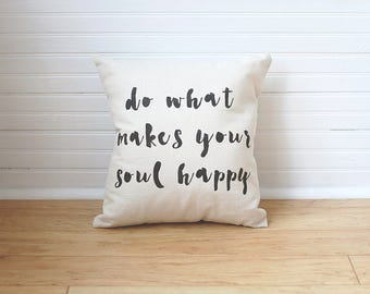 Soul Pillow Do What Makes Your Soul Happy Office Pillow Happy Soul Pillow Throw Pillow Farmhouse Decor Pillow with Words Guest Bedroom Decor
