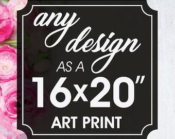 Print & Mail Service - (16x20 inch Unframed Art Print) Print Any Design - Keep Calm Shop Art Prints