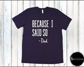 Because I Said So Dad Shirt Shirt Dad Shirt Father Shirt  Dad Shirt New Dad Gift Gift for Husband T-shirt Father's day New Dad Shirt