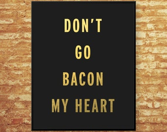 Don't go bacon my heart Foil Print Art / Graphic Design / printed with high quality Foil Print Art / real foil / Home & office decor