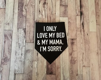 I Only Love My Bed And My Mama I'm Sorry - Dog Bandana