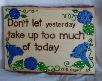Don't let  yesterday take up too much of today quoted from Will Rogers inspirational wood burned, painted and embellished with crystals