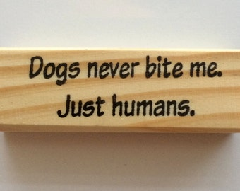 Rubber Stamp - Dogs Never Bite Me Just Humans - Funny Dog Puppy Pet People Quote Greeting - Altered Attic - 00351 - Mounted
