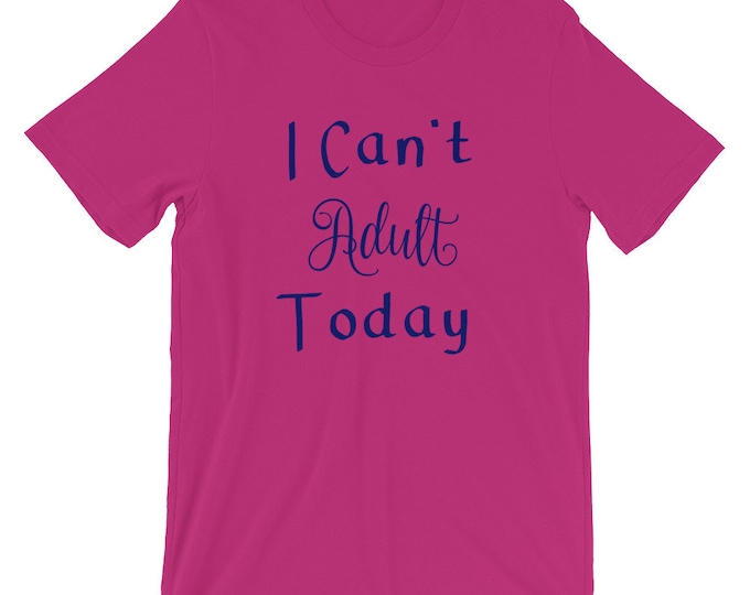 I Can't Adult Today T-Shirt, Funny T-Shirt for Adults, Funny T-Shirt for Mom, Young Adult T-Shirt, College T-Shirt Sizes Small-4XL