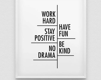 work hard, have fun, stay positive, be kind, no drama print // motivational inspirational print // black and white stay positive print