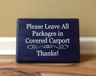 Please Leave All Packages In Covered Carport/ Thanks/ wooden sign hand painted Custom Sign Front Porch Sign Deliveries Delivery Instructions