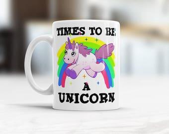 Times To Be A Unicorn, Be a Unicorn coffee Mug, Unicorn Mug, Unicorn ceramic mug, Unicorn coffee Mug, unicorn birthday gift, Unicorn cup