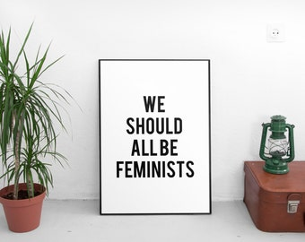 We Should All Be Feminists, Feminist Printable, Feminism, Feminist Art, Feminist Print, Inspirational Quote, Feminist Quote, Feminism Quote