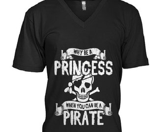 Why be a Princess/ When you Can be a Pirate /Pirate Princess/ Princess Pirate /Women's TShirt