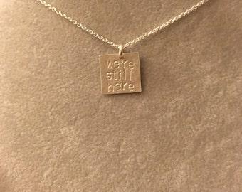 "Sterling Silver ""we're still here"" necklace -- handmade politics election democrat feminist 2016 Michelle Obama Hillary Clinton"