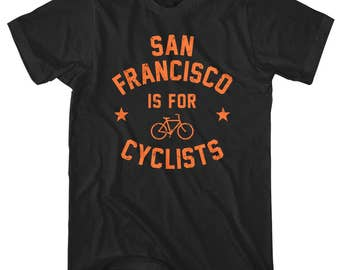 San Francisco is for Cyclists T-Shirt - Men and Unisex - XS S M L XL 2x 3x 4x - Bicycle Shirt, Cycling Shirt, San Francisco Shirt, Bike Tee