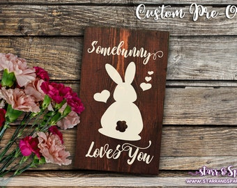 Somebunny Loves You Handmade Painted Wood Signs for Home Decor, Accents, Displays, Furniture - Pre Order