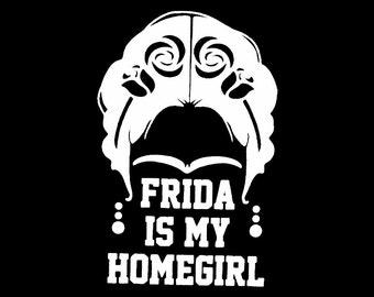 Frida is My Homegirl Shirt. Frida Kahlo Print. Frida Kahlo. Frida Kahlo clothing. Frida Kahlo art. Frida Flower. Frida Kahlo Shirt. Art Gift