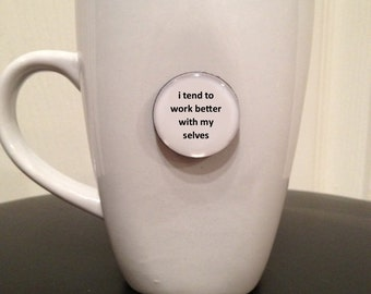 Quote | Mug | Magnet | I Tend to Work Better With My Selves