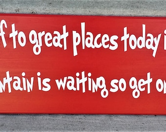 Dr. Seuss, You're Off to Great Places Today is Your Day Your Mountain is Waiting So Get on Your Way, wood sign