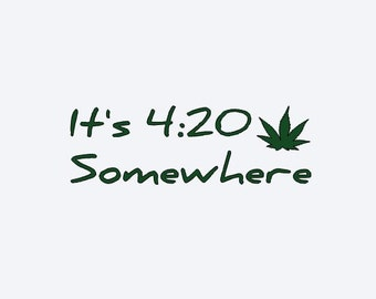 It's 4:20 Somewhere Vinyl Decal, Cell Phone Decal, Tablet Decal, Car Decal, Helmet Decal