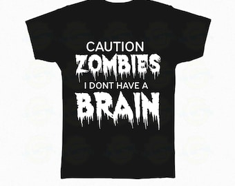 """Zombie T-Shirt Halloween """"Caution zombies I don't have a brain"""""""