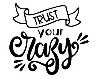 Trust Your Crazy Funny Vinyl Car Decal Bumper Window Sticker Any Color Multiple Sizes Jenuine Crafts