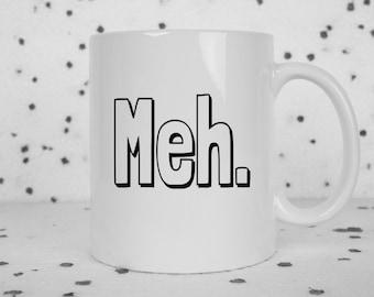 Meh coffee mug, just Meh, blah, feeling meh, funny mug, boredom, I'm bored, cute coffee mug, sarcasm, gag gift, statement mug, funny gifts