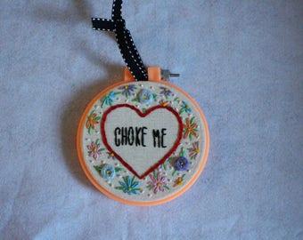 CHOKE ME Hand Embroidered Hoop Art