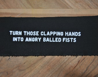 Turn Those Clapping Hands Into Angry Balled Fists Patch