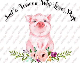 Just a Woman Who Loves Pigs - Digital Download - Template - Design - Artwork File
