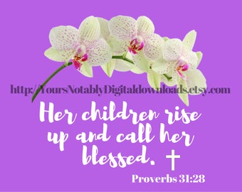Mothers's Day, birthday, Proverbs, her children rise up and call her blessed, instant download,  flat card, 5.5 x 4.2, A2 size