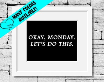 Okay Monday Let's Do This, Office Quotes, Monday Prints, Office Decor, Mondays