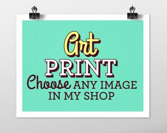 Art Print of Any Image in my Shop! Illustration Print, Wall Art, Great Gifts, Home Decor, 8x10 or 5x7, wall hanging, poster, wall decor