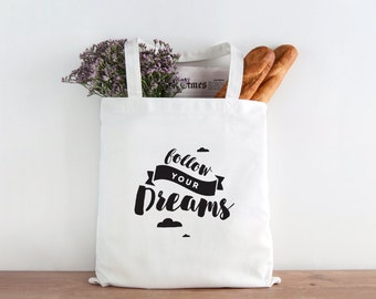 Follow your Dreams, Dreams, Be yourself, Be yourself everyone else is taken, inspirational, inspirational tote, Christmas present, gift
