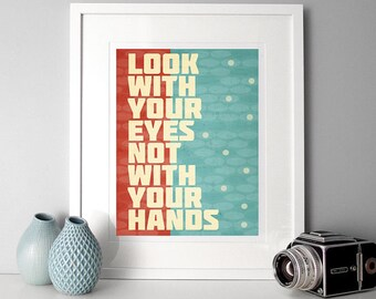 Typography quote print poster,quote print, funny quotes, typography print, Look with your eyes, not with your hands