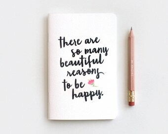 Notebook Journal & Pencil - There are So Many Beautiful Reasons to Be Happy, Gratitude Journal, Typography Quote, Stocking Stuffer
