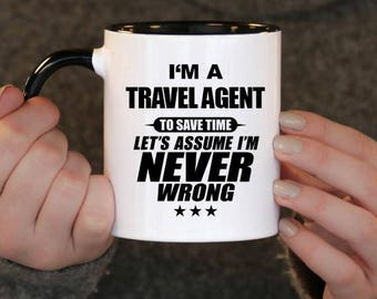 I'm a Travel Agent to Save Time Let's assume I'm Never Wrong, Travel Agent Gift, Travel Agent Birthday, Travel Agent Mug, Travel Agent Gift