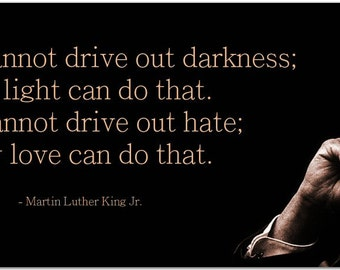 """Martin Luther King Jr. """"Darkness cannot drive out darkness"""" 8 Inch Quote Magnet civil rights leader MLK #3353"""