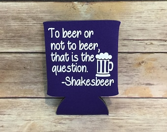 Funny Shakespeare To Beer Or Not To Beer Shakesbeer Insulated Coolie Cooler Beverage Holder Drink Hugger Plum Purple White