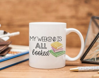 My Weekend Is All Booked Ceramic Mug - Bookish Gift - Book Lover Gift - Book Mug - Writer Gift