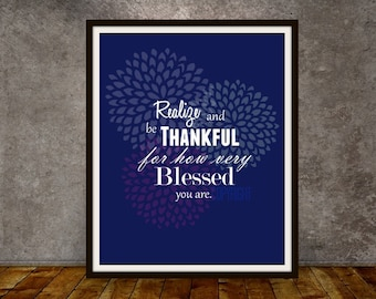 Inspirational Quote Print - Realize and Be Thankful For How Very Blessed You are - 3 different versions to choose from,  Quote Print