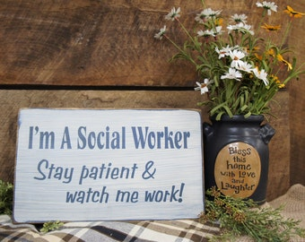 I'm a Social Worker Stay patient & watch me work! Rustic Style Sign Social worker teachers therapists counselors therapy etc Laser Engraved