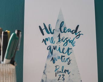 Psalm 23 Print 'He leads be by still waters' Modern lettering