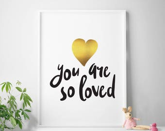 You Are So Loved, Gold Printable Quote Art, Inspirational Nursery, Quote Prints,  4x6, 5x7, 8x10, 11x14, 4 x 6 inspiration print, ANY SIZE